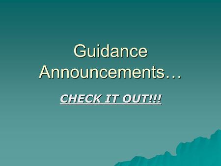 Guidance Announcements… CHECK IT OUT!!!. Check our school website often!!!  Community service hours forms are available in the guidance office or on-line.