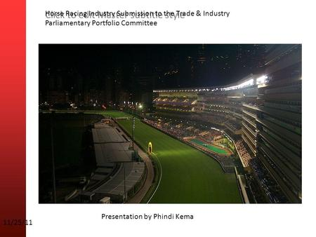 Click to edit Master subtitle style 11/25/11 Horse Racing Industry Submission to the Trade & Industry Parliamentary Portfolio Committee Presentation by.