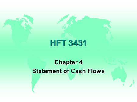 HFT 3431 Chapter 4 Statement of Cash Flows The Statement of Cash Flows Answers u u How Much Cash Was Provided by Operations u u What Amount of Property.