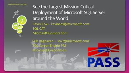 Kevin Cox – SQL CAT Microsoft Corporation What are the largest SQL projects in the world? SESSION CODE: DAT305 Srik Raghavan –