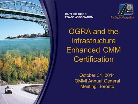 OGRA and the Infrastructure Enhanced CMM Certification October 31, 2014 OMMI Annual General Meeting, Toronto.