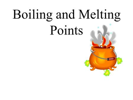 Boiling and Melting Points. Melting Melting Point- when a solid substance turns to liquid.
