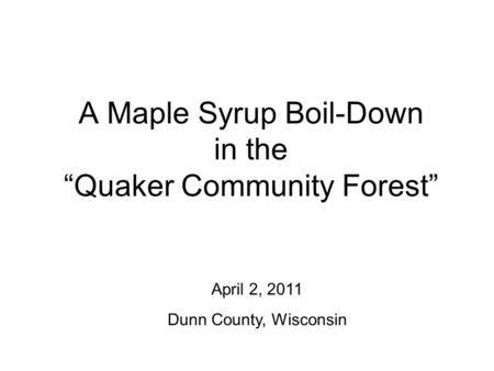 "A Maple Syrup Boil-Down in the ""Quaker Community Forest"" April 2, 2011 Dunn County, Wisconsin."