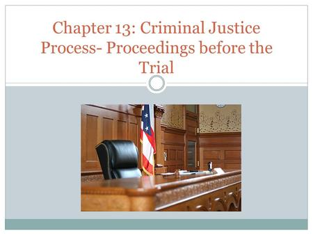 Chapter 13: Criminal Justice Process- Proceedings before the Trial.