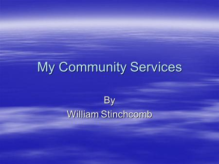 My Community Services By William Stinchcomb. Victory for Victoria  The Victory for Victoria was a special thing to me.  I have done something similar.