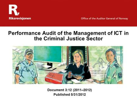 Performance Audit of the Management of ICT in the Criminal Justice Sector Document 3:12 (2011–2012) Published 5/31/2012.