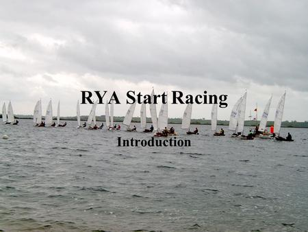 RYA Start Racing Introduction. Introductions My Name Class sailed or interested in Experience.