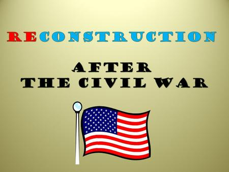 Reconstruction After the Civil War.