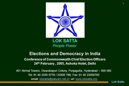Lok Satta 1 Elections and Democracy in India Conference of Commonwealth Chief Election Officers 24 th February, 2005, Ashoka Hotel, Delhi LOK SATTA People.