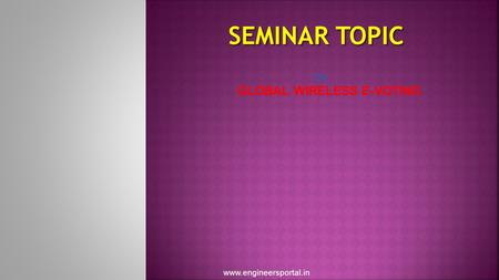SEMINAR TOPIC ON GLOBAL WIRELESS E-VOTING www.engineersportal.in.