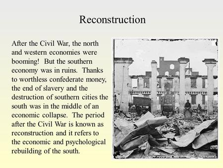 the many changes that came with the reconstruction period after the american civil war And the reconstruction era left including many whose families arrived as immigrants after the civil war began to significantly change.