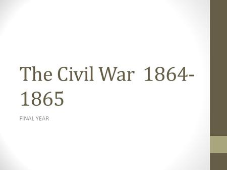 The Civil War 1864- 1865 FINAL YEAR. 1864 - Confederates Confederates were barely holding on Confederates hoped that Lincoln wouldn't be re-elected in.