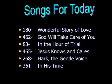 180- Wonderful Story of Love 180- Wonderful Story of Love 462- God Will Take Care of You 462- God Will Take Care of You 83- In the Hour of Trial 83- In.