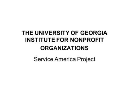 THE UNIVERSITY OF GEORGIA INSTITUTE FOR NONPROFIT ORGANIZATIONS Service America Project.