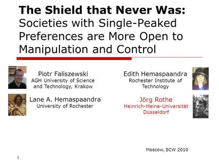 The Shield that Never Was: Societies with Single-Peaked Preferences are More Open to Manipulation and Control Piotr Faliszewski AGH University of Science.