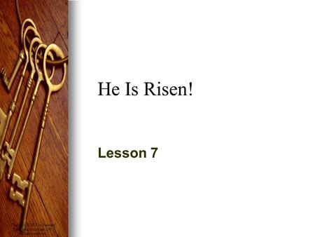 Copyright © 2008 by Standard Publishing, Cincinnati, OH. All rights reserved. He Is Risen! Lesson 7.