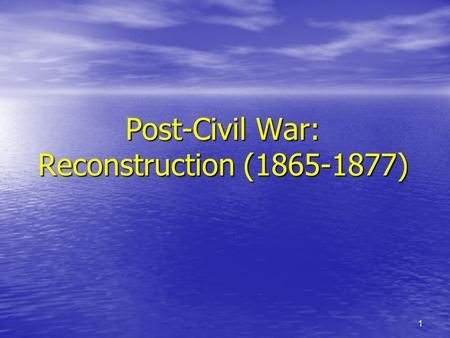 1 Post-Civil War: Reconstruction (1865-1877). 2 After the War: In much of the South: farms destroyed…bitterness & resentment In much of the South: farms.