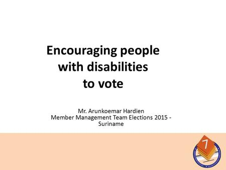 Mr. Arunkoemar Hardien Member Management Team Elections 2015 - Suriname Encouraging people with disabilities to vote.