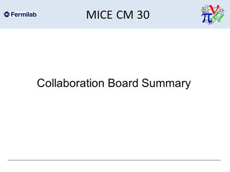 MICE CM 30 Collaboration Board Summary. Agenda 1. Approval of minutesBooth 2. Spoke's remarks & EB reportBlondel 3. Strathclyde request to join MICEKevin.