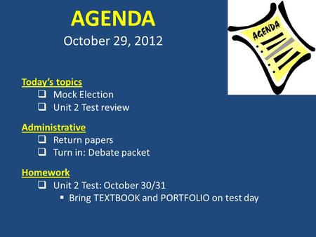 AGENDA October 29, 2012 Today's topics  Mock Election  Unit 2 Test review Administrative  Return papers  Turn in: Debate packet Homework  Unit 2 Test: