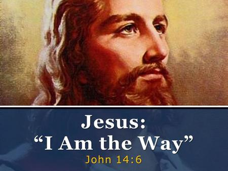"John 14:6 Jesus: ""I Am the Way"". 1. Why Do We Need a Way to God? Colossians 1:21 (NIV) – 21 Once you were alienated from God and were enemies in your."