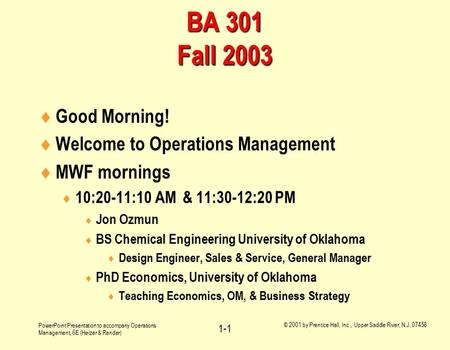 PowerPoint Presentation to accompany Operations Management, 6E (Heizer & Render) © 2001 by Prentice Hall, Inc., Upper Saddle River, N.J. 07458 1-1 BA 301.