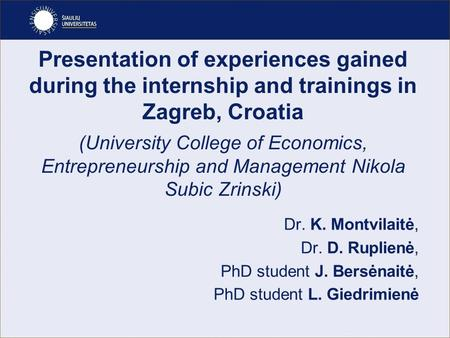 Presentation of experiences gained during the internship and trainings in Zagreb, Croatia (University College of Economics, Entrepreneurship and Management.