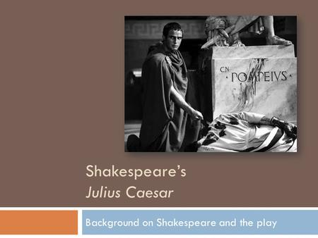 Shakespeare's Julius Caesar Background on Shakespeare and the <strong>play</strong>.