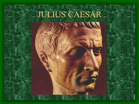 JULIUS CAESAR. Influential Romans Challenge for leadership Pompey (106-48 BC): – patrician or nobleman –Had much of the support of the Roman Senate.