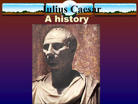 Julius Caesar A history. 102 B.C.  Gaius Julius Caesar was born  His parents were Aurelia and Gaius Julius Caesar, a praetor.  His family had noble,