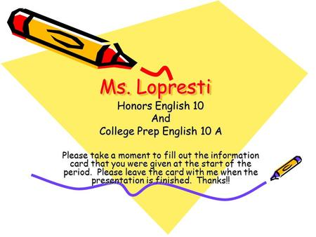 Ms. Lopresti Honors English 10 And College Prep English 10 A Please take a moment to fill out the information card that you were given at the start of.