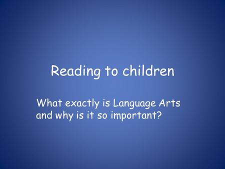 Reading to children What exactly is Language Arts and why is it so important?