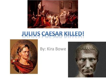 By: Kira Bowe. Who? Gaius Julius Caesar 12 th July 100 BCE Tall, Fair haired but bald wears ……… and well built Aurelia, Gaius Julius, Cornelia Julia,