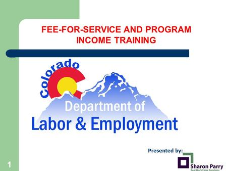 1 FEE-FOR-SERVICE AND PROGRAM INCOME TRAINING Presented by: