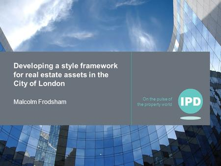 On the pulse of the property world Malcolm Frodsham Developing a style framework for real estate assets in the City of London.