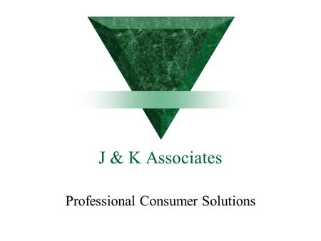 J & K Associates Professional Consumer Solutions.