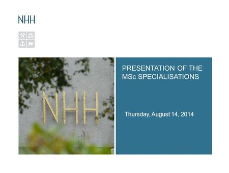 PRESENTATION OF THE MSc SPECIALISATIONS Thursday, August 14, 2014.