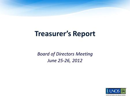 Treasurer's Report UNOS Board of Directors Meeting June 25-26, 2012.