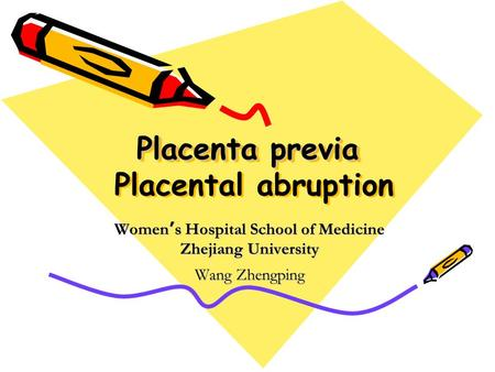 Placenta previa Placenta previa Placental abruption Women ' s Hospital School of Medicine Zhejiang University Wang Zhengping.