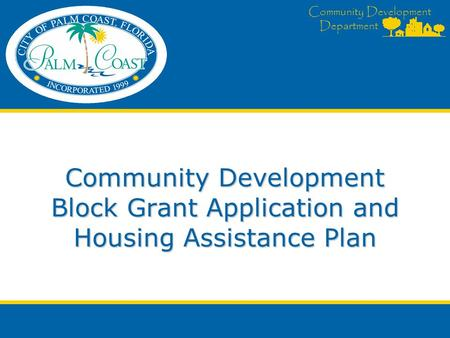 Community Development Department Community Development Block Grant Application and Housing Assistance Plan.