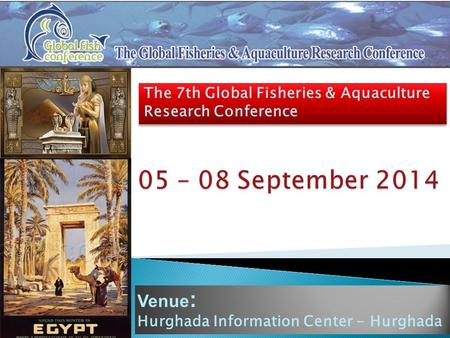 Venue : Hurghada Information Center - Hurghada The 7th Global Fisheries & Aquaculture Research Conference.