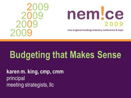 2009 Budgeting that Makes Sense karen m. king, cmp, cmm principal meeting strategists, llc.