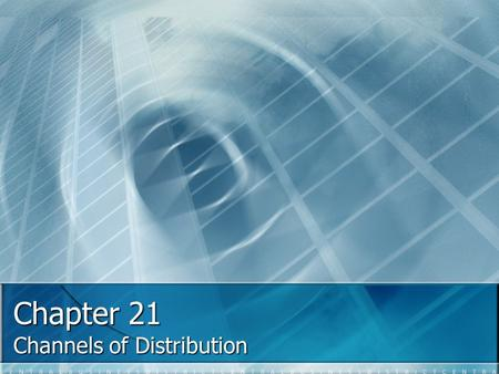 Chapter 21 Channels of Distribution. Distribution 21.1 After finishing this section you will know: After finishing this section you will know: The concept.