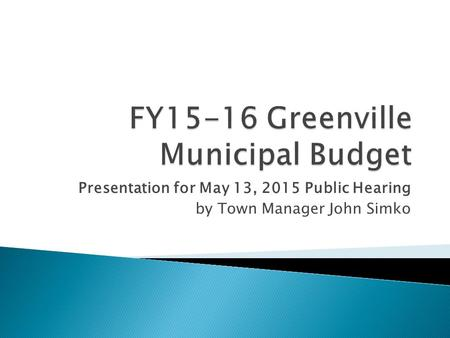 Presentation for May 13, 2015 Public Hearing by Town Manager John Simko.