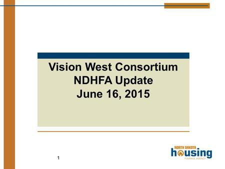11 Vision West Consortium NDHFA Update June 16, 2015.