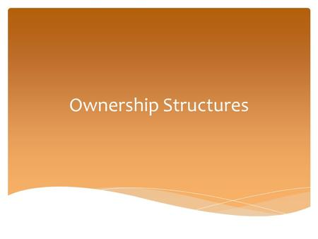 Ownership Structures.  Sole proprietorship  Partnership  Corporation  LLC Types of Business Ownership.