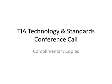 TIA Technology & Standards Conference Call Complimentary Copies.