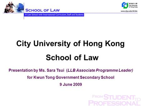 City University of Hong Kong School of Law Presentation by Ms. Sara Tsui (LLB Associate Programme Leader) for Kwun Tong Government Secondary School 9 June.