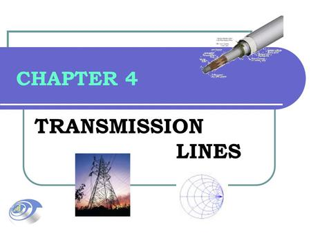 CHAPTER 4 TRANSMISSION LINES. 2 TRANSMISSION LINES 4.1INTRODUCTION 4.2SMITH CHART 4.3IMPEDANCE MATCHING.