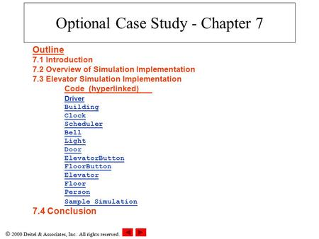  2000 Deitel & Associates, Inc. All rights reserved. Optional Case Study - Chapter 7 Outline 7.1 Introduction 7.2 Overview of Simulation Implementation.